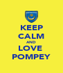 KEEP CALM AND LOVE  POMPEY - Personalised Poster A4 size
