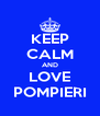 KEEP CALM AND LOVE POMPIERI - Personalised Poster A4 size