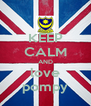 KEEP CALM AND love pompy - Personalised Poster A4 size