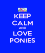 KEEP CALM AND LOVE PONIES - Personalised Poster A4 size