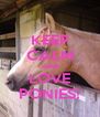 KEEP CALM AND LOVE PONIES! - Personalised Poster A4 size