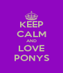 KEEP CALM AND LOVE PONYS - Personalised Poster A4 size
