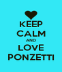 KEEP CALM AND LOVE PONZETTI - Personalised Poster A4 size