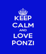 KEEP CALM AND LOVE PONZI - Personalised Poster A4 size