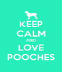 KEEP CALM AND LOVE POOCHES - Personalised Poster A4 size