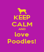 KEEP CALM AND love Poodles! - Personalised Poster A4 size
