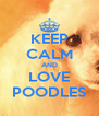 KEEP CALM AND LOVE POODLES - Personalised Poster A4 size