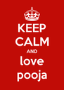 KEEP CALM AND love pooja - Personalised Poster A4 size