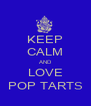 KEEP CALM AND LOVE POP TARTS - Personalised Poster A4 size