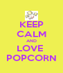 KEEP CALM AND LOVE  POPCORN - Personalised Poster A4 size