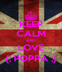 KEEP CALM AND LOVE (; POPPA ;) - Personalised Poster A4 size