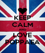 KEEP CALM AND LOVE POPPAEA - Personalised Poster A4 size