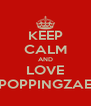 KEEP CALM AND LOVE POPPINGZAE - Personalised Poster A4 size