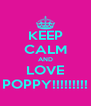 KEEP CALM AND LOVE POPPY!!!!!!!!! - Personalised Poster A4 size