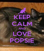 KEEP CALM AND LOVE POPSIE - Personalised Poster A4 size