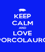 KEEP CALM AND LOVE PORCOLAURO - Personalised Poster A4 size