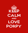KEEP CALM AND LOVE PORPY - Personalised Poster A4 size