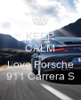 KEEP CALM AND Love Porsche 911 Carrera S - Personalised Poster A4 size