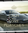 KEEP CALM AND LOVE PORSCHE'S - Personalised Poster A4 size