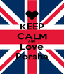 KEEP CALM AND Love Porsha - Personalised Poster A4 size