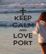KEEP CALM AND LOVE PORT - Personalised Poster A4 size