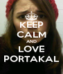 KEEP CALM AND LOVE PORTAKAL - Personalised Poster A4 size