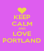 KEEP CALM AND LOVE PORTLAND - Personalised Poster A4 size