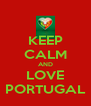 KEEP CALM AND LOVE PORTUGAL - Personalised Poster A4 size