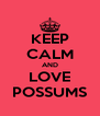 KEEP CALM AND LOVE POSSUMS - Personalised Poster A4 size