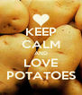 KEEP CALM AND LOVE POTATOES - Personalised Poster A4 size