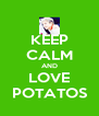 KEEP CALM AND LOVE POTATOS - Personalised Poster A4 size