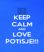KEEP CALM AND LOVE POTISJE!!! - Personalised Poster A4 size