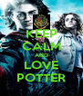 KEEP CALM AND LOVE POTTER - Personalised Poster A4 size