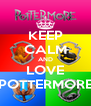 KEEP CALM AND LOVE POTTERMORE - Personalised Poster A4 size