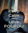 Keep Calm AND Love POUPOU - Personalised Poster A4 size