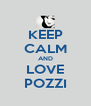 KEEP CALM AND LOVE POZZI - Personalised Poster A4 size