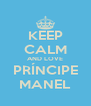 KEEP CALM AND LOVE PRÍNCIPE MANEL - Personalised Poster A4 size