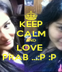 KEEP CALM AND LOVE  PRAB ...:P :P  - Personalised Poster A4 size