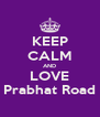KEEP CALM AND LOVE Prabhat Road - Personalised Poster A4 size