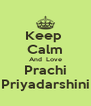 Keep  Calm And  Love Prachi Priyadarshini - Personalised Poster A4 size