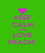 KEEP CALM AND LOVE PRACHI  - Personalised Poster A4 size