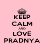 KEEP CALM AND LOVE PRADNYA - Personalised Poster A4 size