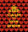 KEEP CALM AND love praise - Personalised Poster A4 size