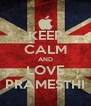 KEEP CALM AND LOVE PRAMESTHI - Personalised Poster A4 size
