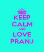 KEEP CALM AND LOVE PRANJ - Personalised Poster A4 size