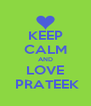 KEEP CALM AND LOVE   PRATEEK  - Personalised Poster A4 size