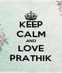 KEEP CALM AND LOVE PRATHIK - Personalised Poster A4 size