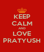 KEEP CALM AND LOVE PRATYUSH - Personalised Poster A4 size