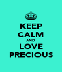 KEEP CALM AND LOVE PRECIOUS - Personalised Poster A4 size