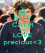 KEEP CALM AND LOVE precious<3 - Personalised Poster A4 size